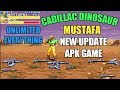 Cadillac dinosaur mustafa new update apk game any android device