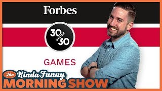 Tim Made the Forbes 30 Under 30 List!! - The Kinda Funny Morning Show 11.13.18