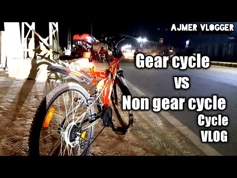 GEAR CYCLE VS NON GEAR CYCLE ! Which is better ? VLOG   Ajmer  