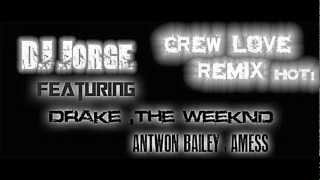 Drake ft the weeknd an amess , antwon baily , dj jorge crew love remix 2012 NEW