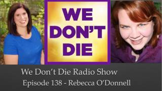 episode 138 rebecca odonnell evp and transcommunication on we dont die radio show