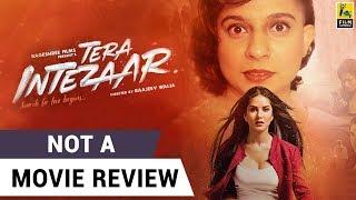 Tera Intezaar | Not A Movie Review | Sucharita Tyagi