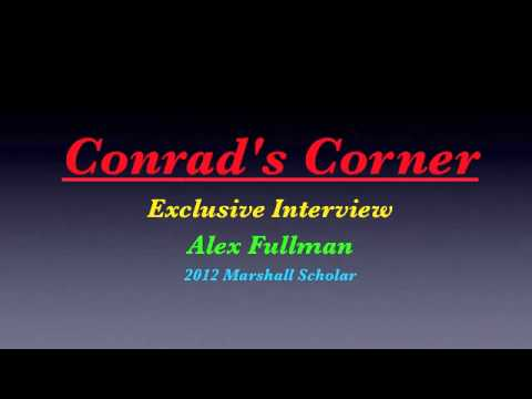 """Conrad's Corner"" Dec 12th, 2012 - Alex Fullman:  Marshall Scholar"