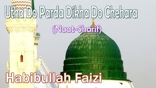 Utha Do Parda Dikha Do Chehara ☪☪ Beautiful Naat Sharif ☪☪ Habibullah Faizi [HD]
