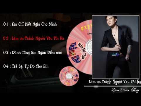 Lâm Chấn Huy - Album Em Chỉ Biết Nghĩ Cho Mình [ 2017-2016 ]