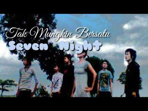 Seven Night - Tak Mungkin Bersatu (official video lyric)