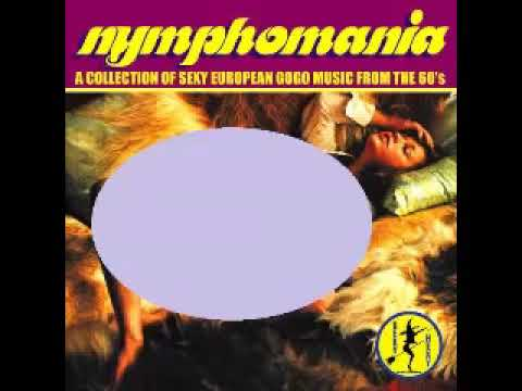 Various – Nymphomania Vol 1 : A Collection Of Sexy European Gogo Music From 60's Soundtrack Music