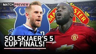 OLE'S FIVE CUP FINALS! Everton vs Manchester United Preview