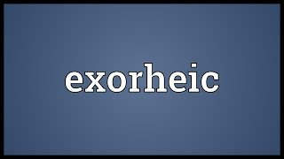 Exorheic Meaning