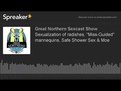 "Sexualization of radishes, ""Miss-Guided"" mannequins, Safe Shower Sex & More"