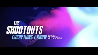 The Shootouts - Everything I Know (Official Music Video)