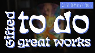 Gifted to do Great Works - (Guest Message: Vic Podis) - Drash (2/11/2017)