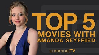 TOP 5: Amanda Seyfried Movies