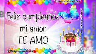 Feliz cumpleaños mi amor te amo mucho