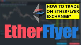 EtherFlyer Tutorial - How to buy, sell, deposit, withdraw on EtherFlyer CryptoCurrency Exchange