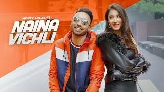 NAINA VICHLI : MONEY AULAKH (OFFICIAL VIDEO) : LATEST PUNJABI SONGS 2019 : RIPPLE MUSIC