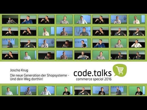 code.talks 2016 commerce special - Die neue Generation der Shopsysteme - Und dein Weg dorthin!