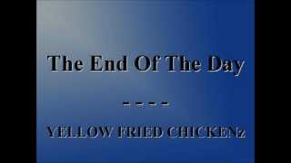 YELLOW FRIED CHICKENz - THE END OF THE DAY