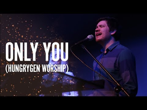 Only You [OFFICIAL VIDEO] Written by HungryGen Worship