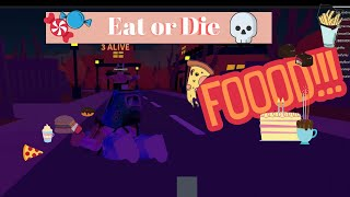 ROBLOX: EAT🍬🍟🍔🍕 or DIE💀