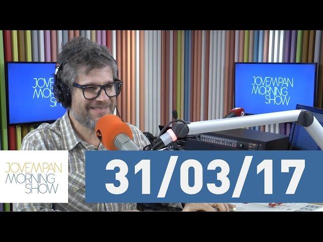 Morning Show - edição completa - 31/03/17