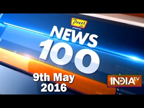 News 100 | 9th May, 2016 ( Part 1) - India TV