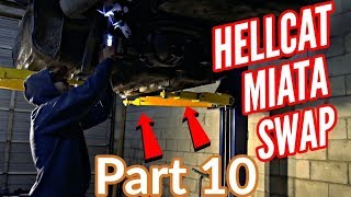 HELLCAT Engine Swapping A MIATA Part 10