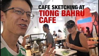 Cafe Sketching at Tiong Bahru Bakery (Chip Bee Gardens)