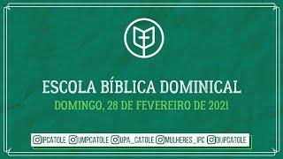 Escola Bíblica Dominical - 28/02/2021