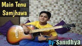 Main Tenu Samjhawan Ki | Instrumental Guitar Cover Tab/Lead |Cover By Sanidhya Nautiyal