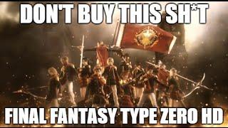 don t buy this sh t final fantasy type zero hd
