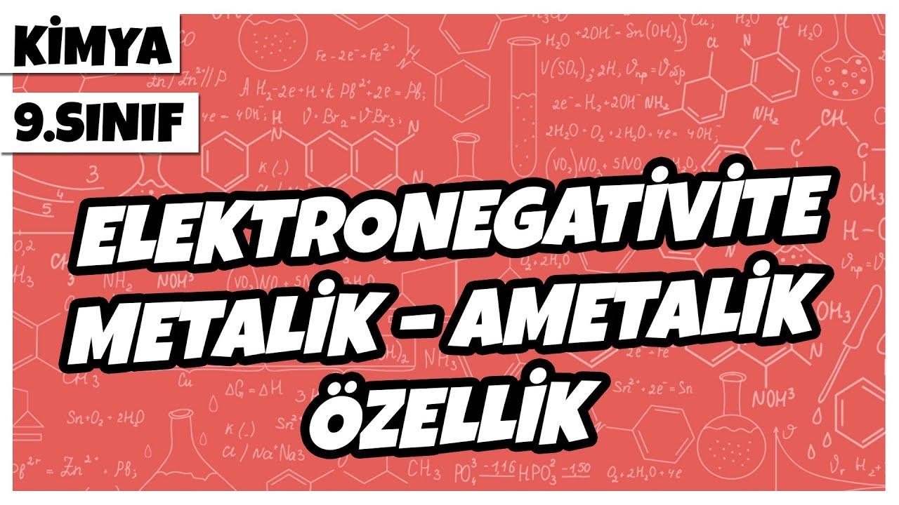 9. Sınıf Kimya - Elektronegativite, Metalik – Ametalik Özellik | 2021