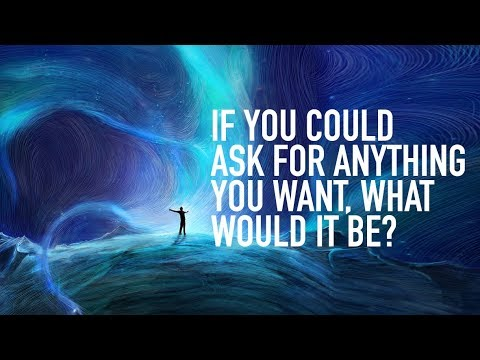 If You Could Ask For Anything You Want, What Would It Be?