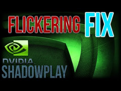 Shadowplay FIX | Flickering | GeForce Experience | Nvidia