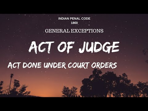 Judicial Acts in Indian Penal Code 1860.section 77,78.General Exceptions chapter 4.section 76-106