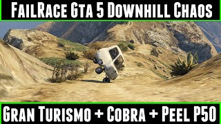 FailRace Gta 5 Downhill Chaos Ep 17 Gran Turismo + Cobra + Peel P50