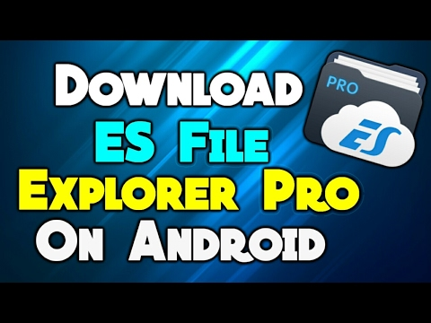 How to Download ES File Explorer Pro On Android For Free