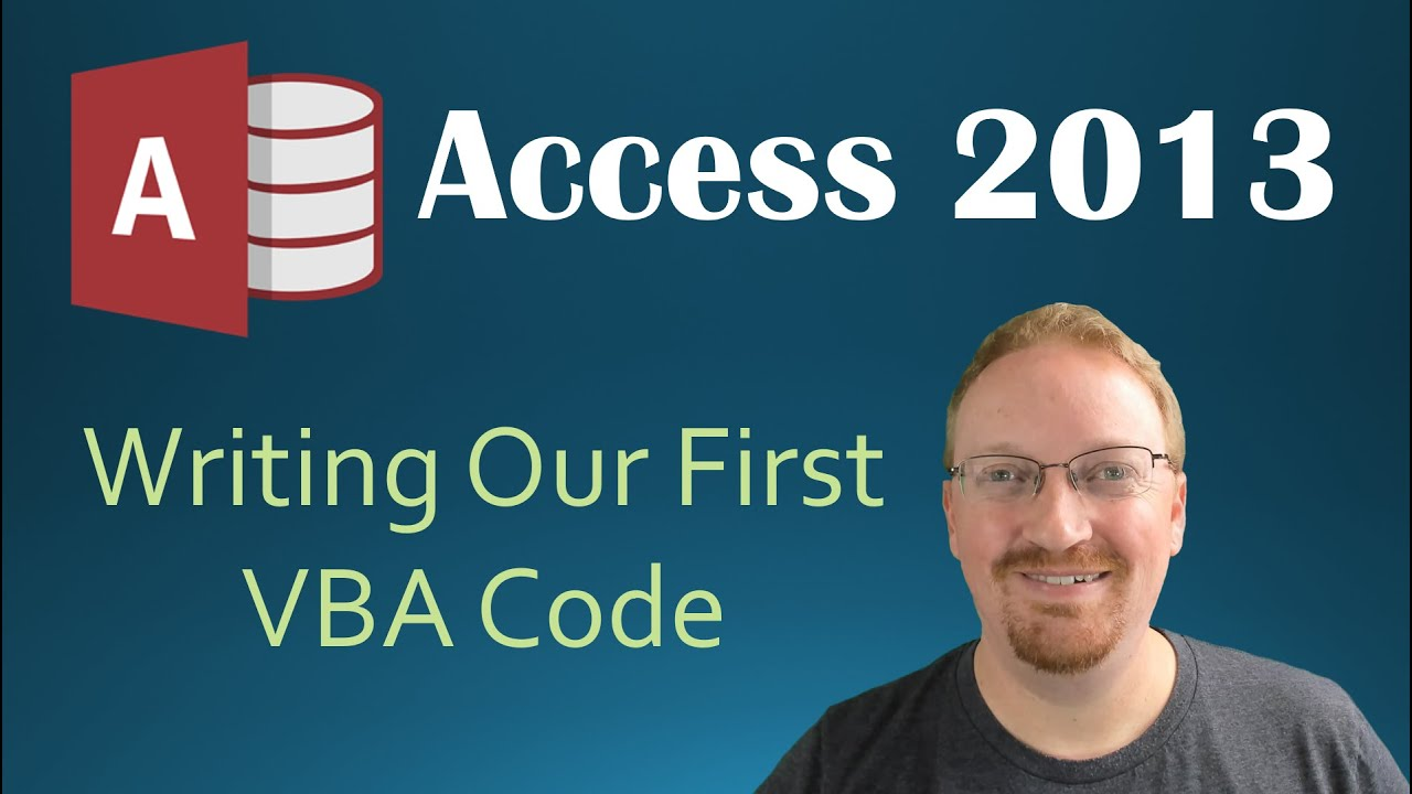 28. VBA - Writing Our First Code (Programming In Microsoft Access 2013)