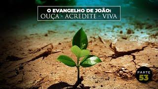 O Evangelho de João: Ouça - Acredite - Viva (Parte 53) - Pr. Jaílson Santos