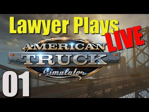Lawyer Plays LIVE:  American Truck Simulator - 01