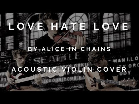 Love Hate Love By Alice In Chains Violin Bass And Acoustic