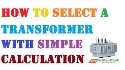 How to Select a Transformer| In very simple calculation