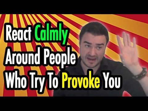 React Calmly Around People Who Try To Provoke You