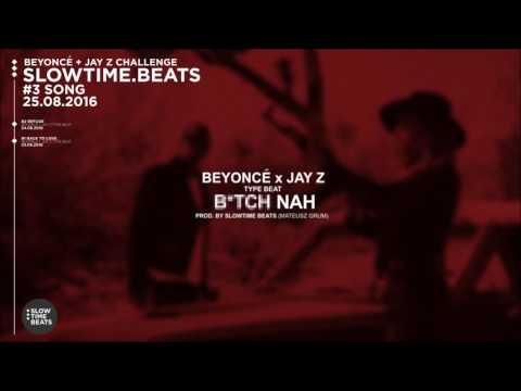 Beyoncé x Jay Z (Type Beat) - B*tch Nah [#3 B+J Challenge] prod. by Mateusz Grum (Slowtime Beats)