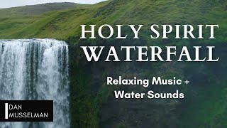 Holy Spirit Waterfall | Two hours of relaxing music, water sounds, and stress relief