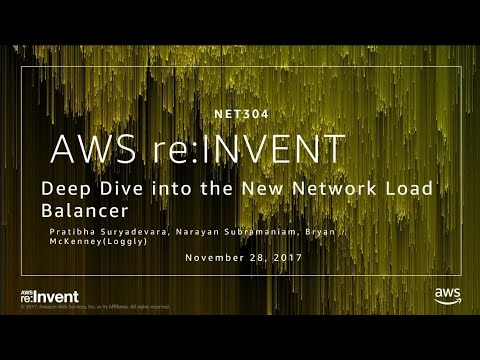 AWS re:Invent 2017: Deep Dive into the New Network Load Balancer (NET304)