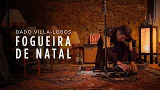 DADO VILLA-LOBOS | making of FOGUEIRA DE NATAL | NOV17