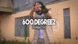 Que Almighty - 600 Degreez | Official Music Video | TWONESHOTTHAT™