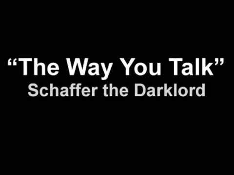 SCHAFFER THE DARKLORD - THE WAY YOU TALK LYRICS