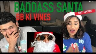 BB KI VINES | BADASS SANTA PART 2 REACTION | by RajDeep